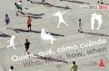 Who , what , how , when Quién, qué, cómo cuándo - Cómo es El Pilar