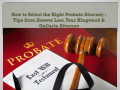 How to Select the Right Probate Attorney - Tips from Brewer Law, Your Kingwood & Galleria Attorney